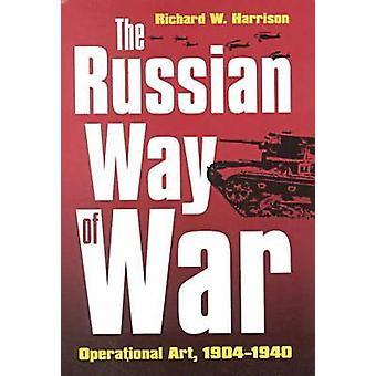 The Russian Way of War - Operational Art - 1904-1940 by Richard W. Har