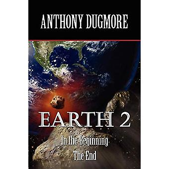 Earth 2 - In the Beginning. the End by Anthony Dugmore - 978142189109