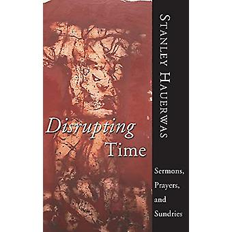 Disrupting Time by Stanley Hauerwas - 9781498210164 Book