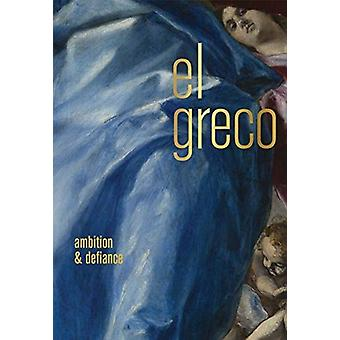 El Greco by Edited by Rebecca J Long & Contributions by Keith Christiansen & Contributions by Richard L Kagan & Contributions by Guillaume Kientz & Contributions by Felipe Pereda & Contributions by Jos Riello & C