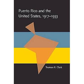 Puerto Rico and the United States 19171933 by Truman Clark
