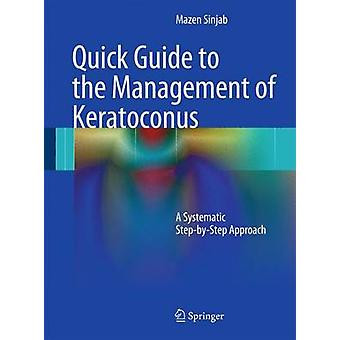 Quick Guide to the Management of Keratoconus by Mazen M. Sinjab