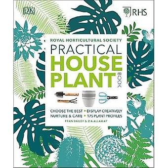 RHS Practical House Plant Book Choose The Best Display Creatively Nurture and Care 175 Plant Profiles