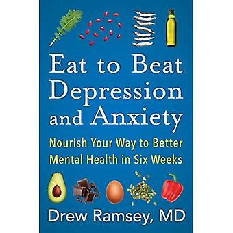 Eat to Beat Depression and� Anxiety: Nourish Your Way to Better Mental Health in� Six Weeks