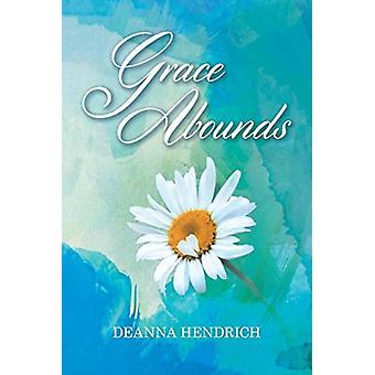 Grace Abounds by Deanna Hendrich