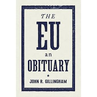 The EU  An Obituary by John R Gilllingham