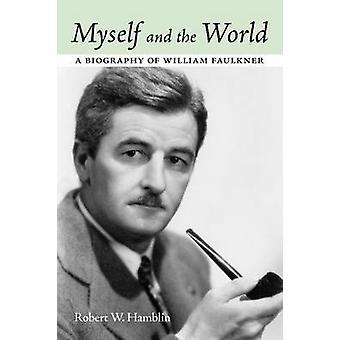Moi et le monde - une biographie de William Faulkner par Robert W. Ha