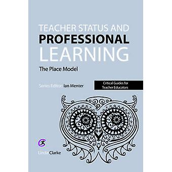 Teacher Status and Professional Learning - The Place Model by Linda Cl