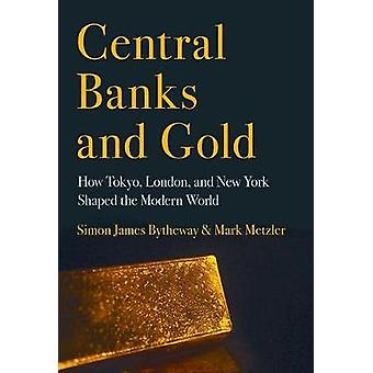 Central Banks and Gold - How Tokyo - London - and New York Shaped the