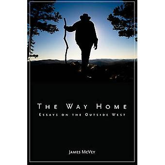 The Way Home - Essays on the Outside West by James McVey - 97816078103