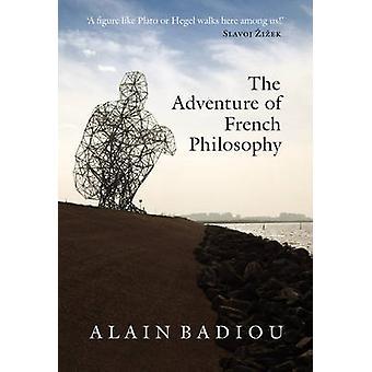Das Abenteuer der französischen Philosophie von Alain Badiou - Bruno Bosteels-