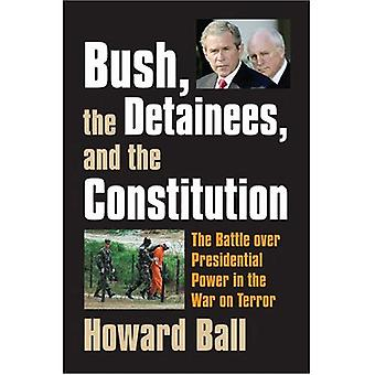 Bush, der Gefangenen und die Verfassung: der Kampf um die Macht des Präsidenten in den Krieg gegen den Terror