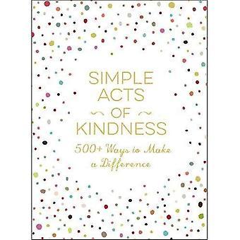 Yksinkertainen toimia ystävällisyyden: 500 + tapoja tehdä ero - yksinkertaiset toimenpiteet