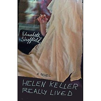 Helen Keller Really Lived: A Novel (Fiction Collective Two)
