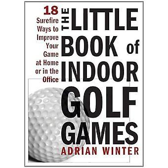 Petit livre de jeux de Golf intérieur: 18 façons infaillibles pour améliorer votre jeu à la maison ou au bureau