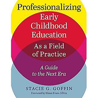 Professionalisering van vroegschoolse educatie als een gebied van de praktijk: een gids voor het volgende tijdperk