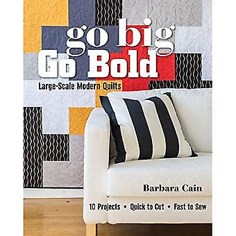 Go Big, Go Bold Large-Scale Modern Quilts: 10 Projects - Quick to Cut - Fast to Sew