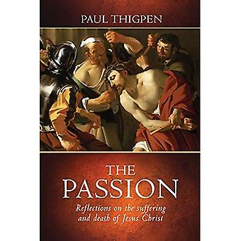 The Passion: Reflections on� the Suffering and Death of Jesus Christ
