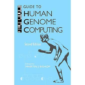 GUIDE TO HUMAN GENOME COMPUTING 2E by Bishop