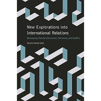 New Explorations into International Relations Democracy Foreign Investment Terrorism and Conflict by Choi & Seung Whan