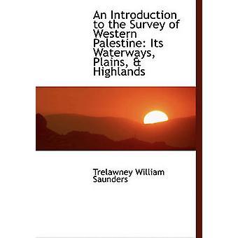 Eine Einführung in die Umfrage von Westpalästina seine Wasserstraßen Ebenen Hochland von Saunders & Trelawney William