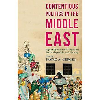 Umstrittene Politik im Nahen Osten Volkswiderstand und marginalisierten Aktivismus über die arabischen Aufstände von Gerges & Fawaz A.