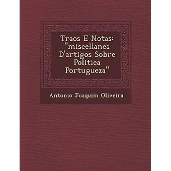 Traos E Notas miscellanea Dartigos Sobre Politica Portugueza by Oliveira & Antonio Joaquim