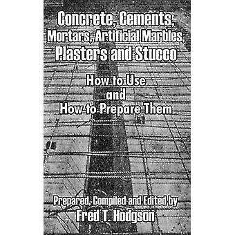Beton cement mortel kunstmatige knikkers pleisters en Stucco hoe te gebruiken en hoe om hen te bereiden door Hodgson & Fred T.