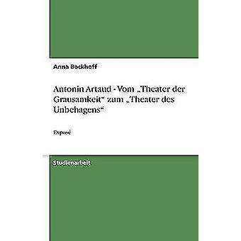 Antonin Antonin Vom Theater an der Grausamkeit zum Theater des Unbehagens af Bockhoff & Anna