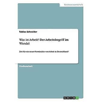 Var ist Arbeit Der Arbeitsbegriff im Wandel av Schneider & Tobias