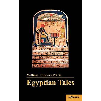 Egyptian Tales by Flinders Petrie & William M.