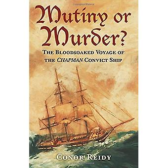 Mutiny or Murder? - The Bloodsoaked Voyage of the Chapman Convict Ship