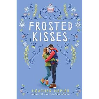 Frosted Kisses by Heather Hepler - 9780545790550 Book