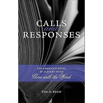 Calls and Responses - The American Novel of Slavery Since Gone with th