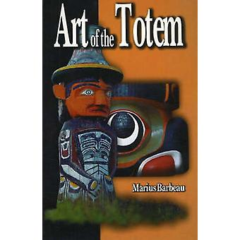 The Art of the Totem (Revised edition) by Marius Barbeau - 9780888396