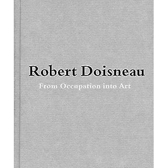 Robert Doisneau - From Craft to Art by Jean-Francois Chevrier - Agnes