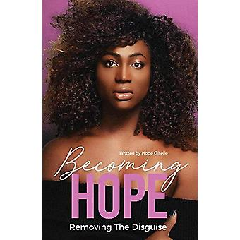 Becoming Hope - Removing the Disguise by Becoming Hope - Removing the D