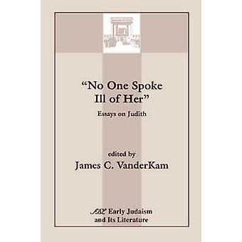 No One Spoke Ill of Her Essays on Judith by VanderKam & James C.
