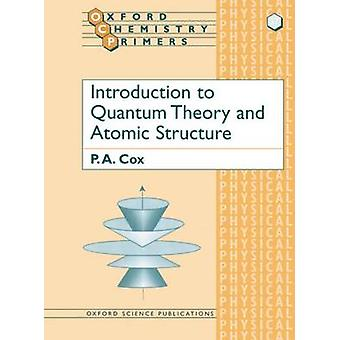 Introduction to Quantum Theory and Atomic Structure by P A Cox