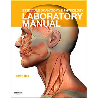 Essentials of Anatomy and Physiology Laboratory Manual by David Hill