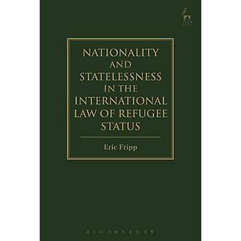 Nationality and Statelessness in the International Law of Re by Eric Fripp