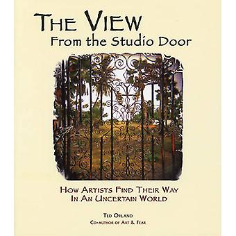 The View from the Studio Door - How Artists Find Their Way in an Uncer