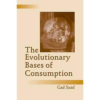 The Evolutionary Bases of Consumption door Gad Saad