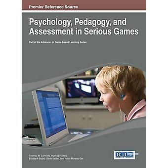 Psychology Pedagogy and Assessment in Serious Games by Connolly & Thomas M.