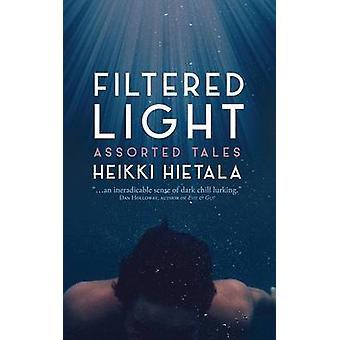 Filtered Light  Assorted Tales by Hietala & Heikki