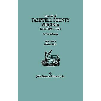 Annals of Tazewell County Virginia from 1800 to 1924. In Two Volumes. Volume I 18001922 by Harman & John Newton