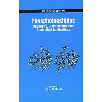 Phosphoinositides Chemistry Biochemisty and Biomedical Applications by Bruzik & Karol S.