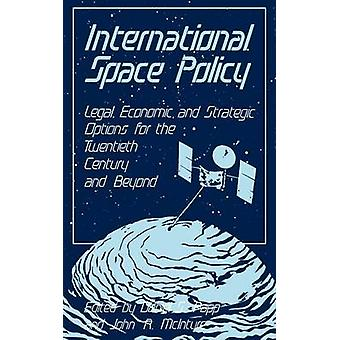 International Space Policy Legal Economic and Strategic Options for the Twentieth Century and Beyond by Papp & Daniel S.