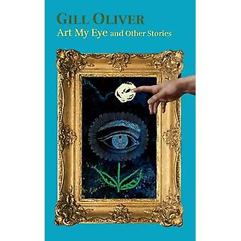 Art My Eye and Other Stories by Oliver & Gill
