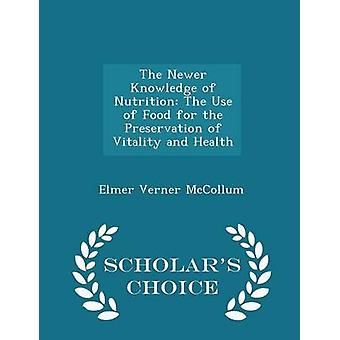 The Newer Knowledge of Nutrition The Use of Food for the Preservation of Vitality and Health  Scholars Choice Edition by McCollum & Elmer Verner